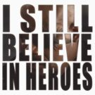 I still believe in heroes by Oxygenocide