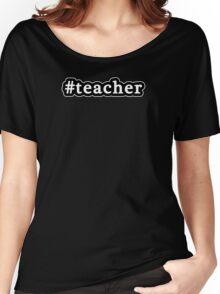 Teacher - Hashtag - Black & White Women's Relaxed Fit T-Shirt