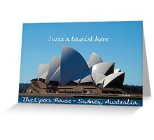 I was a Tourist here - Sydney Opera House Greeting Card
