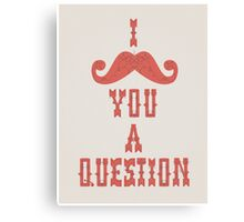 I Mustache You A Question Canvas Print