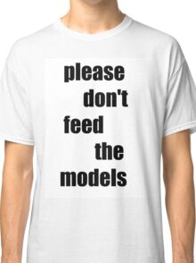 please don't feed the models Classic T-Shirt