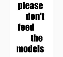 please don't feed the models Unisex T-Shirt