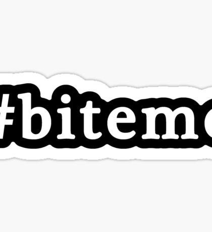 Bite Me - Hashtag - Black & White Sticker