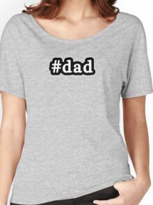 Dad - Hashtag - Black & White Women's Relaxed Fit T-Shirt