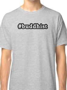 Buddhist - Hashtag - Black & White Classic T-Shirt
