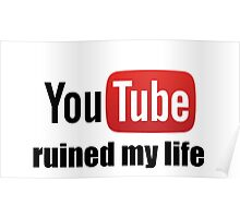 Youtube ruined my life Poster