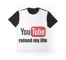 Youtube ruined my life Graphic T-Shirt