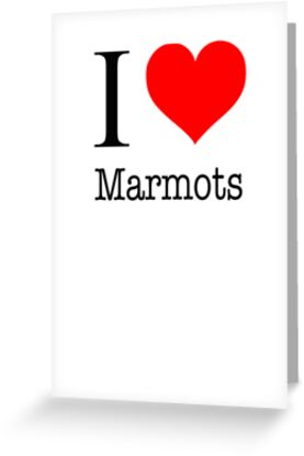 I Love Marmots by Rob Price
