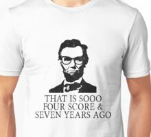 That is SOOO Four Score And Seven Years Ago Unisex T-Shirt