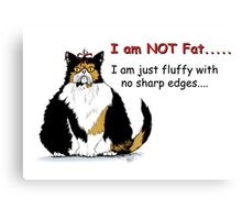 I am not fat, just fluffy with no sharp edges... Canvas Print
