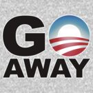 Go Away Obama by Adam Campen