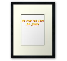 No time for love Dr. Jones! Framed Print