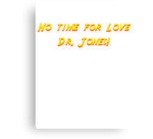 No time for love Dr. Jones! Canvas Print