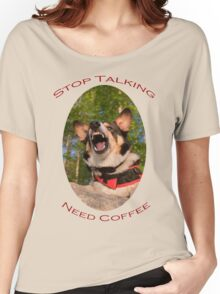 Stop Talking...Need Coffee Women's Relaxed Fit T-Shirt