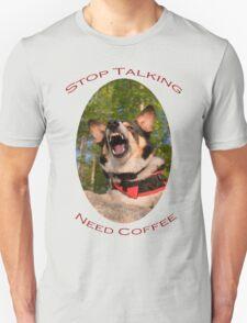 Stop Talking...Need Coffee Unisex T-Shirt