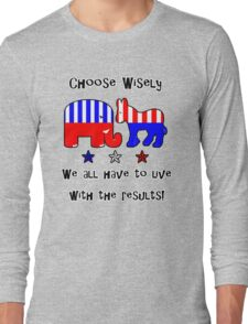 Choose Wisely T-Shirt Long Sleeve T-Shirt