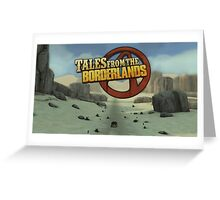 Tales From the Borderlands Greeting Card