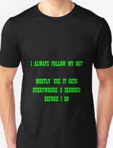 i always follow my gut Unisex T-Shirt