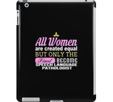 All Women Are Created Equal But Only The Finest Become Speech Language Pathologist - Tshirts & Accessories iPad Case/Skin