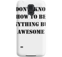 I Don't Know How To Be Anything But Awesome Samsung Galaxy Case/Skin