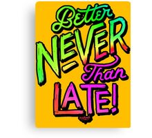 Better Never Than Late! Canvas Print