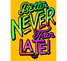 Better Never Than Late! Photographic Print