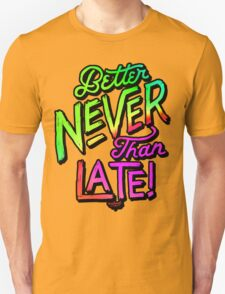 Better Never Than Late! Unisex T-Shirt