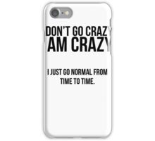 I don't go crazy, I am crazy iPhone Case/Skin