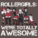 Rollergirls: WE&#x27;RE TOTALLY AWESOME by Jessica King