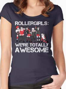 Rollergirls: WE'RE TOTALLY AWESOME Women's Fitted Scoop T-Shirt