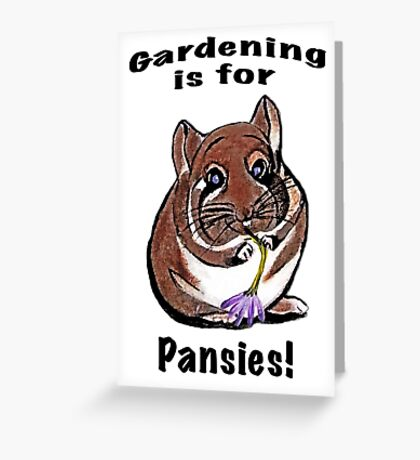 Gardening is for Pansies Greeting Card