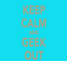 Keep Calm and Geek Out by Strawberry39