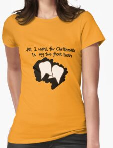 All I want for Christmas is my two front teeth Womens Fitted T-Shirt