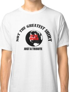 Greatest shirt in the world, tribute Classic T-Shirt