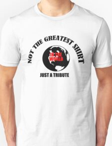 Greatest shirt in the world, tribute T-Shirt