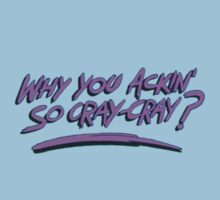 Why you ackin' so cray-cray? T-Shirt