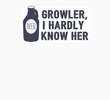 Growler, I hardly know her Unisex T-Shirt