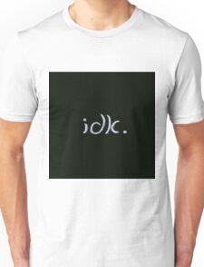 idk. Unisex T-Shirt