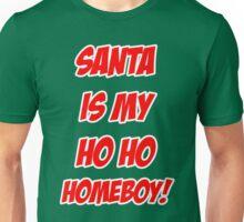 Santa is my Ho Ho Homeboy Unisex T-Shirt