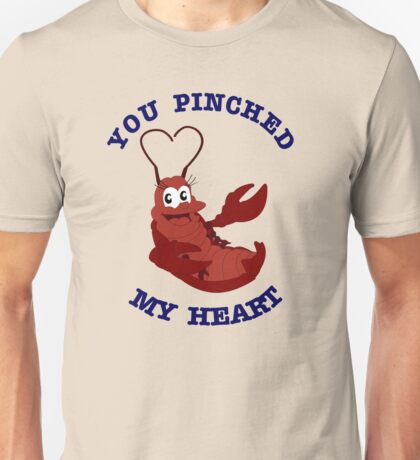 You Pinched My Heart Unisex T-Shirt