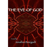 THE EYE OF GOD. Book Cover Image. www.amazon.com/Eye-God-Novel-Jonathan-Bourgault Photographic Print