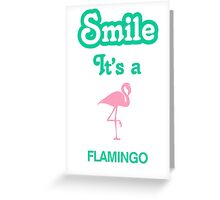 Smile it's a FLAMINGO Greeting Card