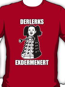 ERMAHGERD! DERLERKS! T-Shirt