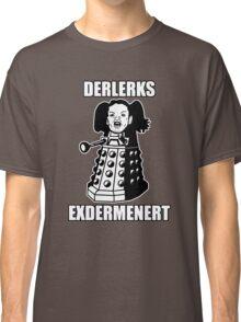 ERMAHGERD! DERLERKS! Classic T-Shirt