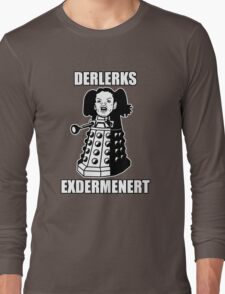 ERMAHGERD! DERLERKS! Long Sleeve T-Shirt