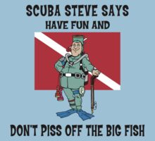 """SCUBA Steve Says """"Have Fun And Don't Piss Off The Big Fish"""" by SportsT-Shirts"""