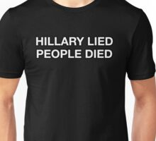 HILLARY LIED PEOPLE DIED Unisex T-Shirt