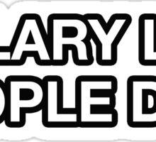 HILLARY LIED PEOPLE DIED Sticker