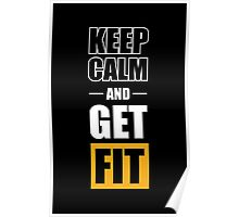 Keep Calm and Get Fit - Gym Inspirational Quotes Poster