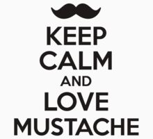 Keep Calm and Love Mustache by FC Designs